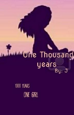 One Thousand Years  by JTheWriterGirl