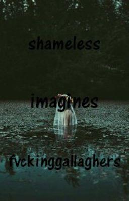 Shameless Imagines/ Smut - ☠️☠️ - Wattpad
