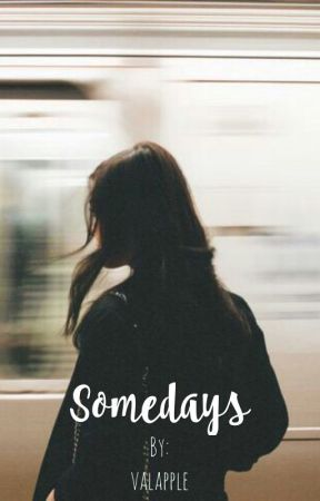 • Somedays • by valapple