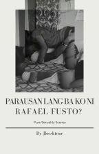 Parausan lang ba ako ni Rafael Fusto? by jlockstone