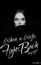 When a Wife Fights Back by myvirgo17