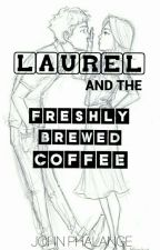 Laurel and the Freshly Brewed Coffee  by mrfrenchfries