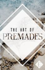 The Art of Premades by escapingmythoughts