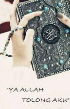 YA ALLAH TOLONG AKU by Sya_29