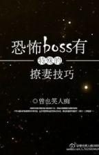 Khủng Bố Boss Có Đặc Thù Liêu Thê Kỹ Xảo unfull by Bangtam718