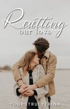 Resetting Our Love by yourstrulytrina