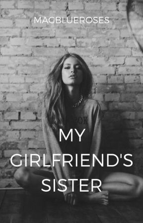 My Girlfriend's Sister by MagBlueRoses