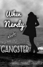 When Nerdy meets Gangster by iminLovewiDuJerk