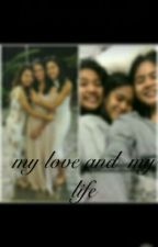 My Love And My Life| Jhobea by _B3ad3l