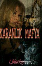 KARANLIK MAFYA! by _1blackqueen_
