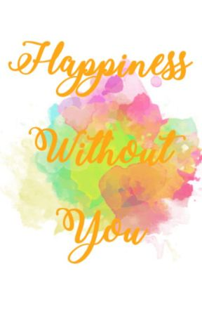 Happiness Without You by BriarKentty