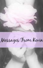Messages from Kevin by xxxtrillpalmtreesxxx