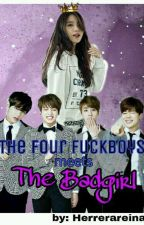 The Four Fuckboy Meets The Bad Girl by herrerareina