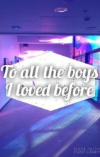 To all the boys I've loved before by messfudgee