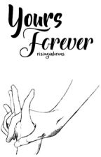 Yours Forever (Book 1) by risingvalorous