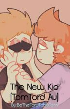 The New Kid (TomTord Au) by BeTheTordToMyTom