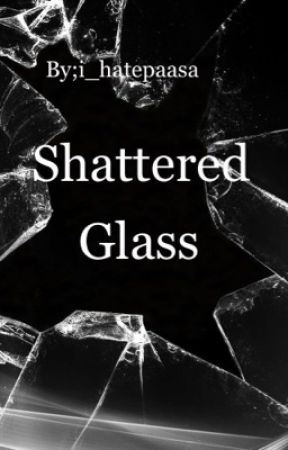 Shattered Glass  by i_hatepaasa