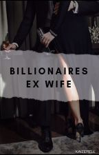 Billionaires Ex Wife (COMPLETED) by Kaizerell