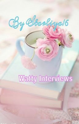 Watty Interviews with awesome writers