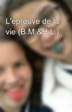 L'épreuve de la vie (B.M.&H.L.) by CamilleHoudet