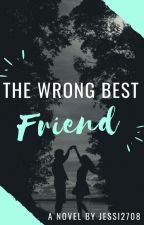 The Wrong Best Friend by Jessi2708