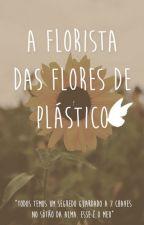 a florista das flores de plástico by umsuricateharmo