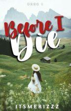 Before I Die |Book 1 & 2| by SheOreo