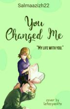 You Changed Me by salmaazizh22