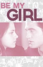 Be My Girl - Robsten fanfiction (o/s) by Katlabird