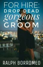 For Hire: A Drop Dead Gorgeous Groom (Available at bookstores nationwide!) by robilearnstowrite
