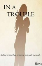 In A Trouble  by runnyway