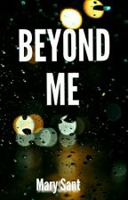 Beyond Me by thisismypassion2002