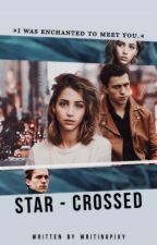 Star-Crossed ★ (Tom Holland) ✔ by writingpixy