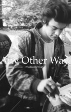 Any Other Way // h.s  by malikavenue