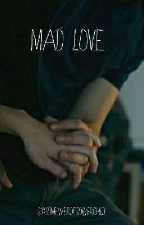 Mad Love by someweirdflowerchild