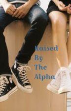 Raised By The Alpha [CBTA Book 2] by xxFatherOfLukexx