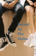Raised By The Alpha [CBTA Book 2] by xxFatherOfLukexx