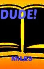Dude!(A Journal Of A Male Wattpad Writer) by malakeyegod