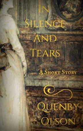 In Silence and Tears: A Short Story by QuenbyOlson