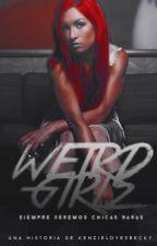 Weird Girls by -melxniebebitx