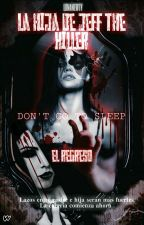 La Hija De Jeff The Killer: El regreso (2do. libro) by LunaNewty
