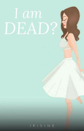 I am dead?[✔️] by irisine