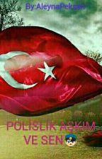 POLİSLİK AŞKIM VE SEN👮 by AleynaPeken