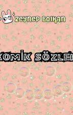 KOMİK SÖZLER by zeynepbolkan12