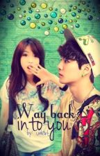 Wayback into you.(Completed) by Unhart