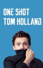 ONE SHOT TOM HOLLAND [Editando]  by YoungWritter236