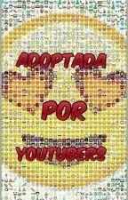 Adoptada por youtubers by Monse_criaturita