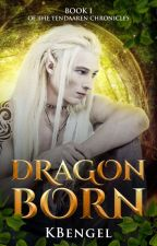 Dragon Born: Book I of the Tendaaren Chronicles by laorangerose