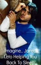 Imagine.. Jared Leto Helping You Back To Sleep by imaginejaredleto