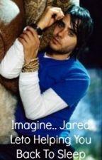 Imagine.. Jared Leto Helping You Back To Sleep by imaginejaredleto